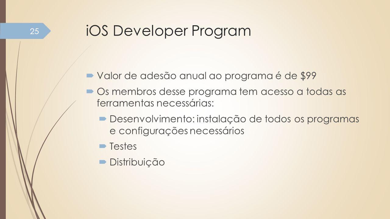 iOS Developer Program Valor de adesão anual ao programa é de $99 Os membros desse programa tem acesso a todas as ferramentas necessárias: Desenvolvime
