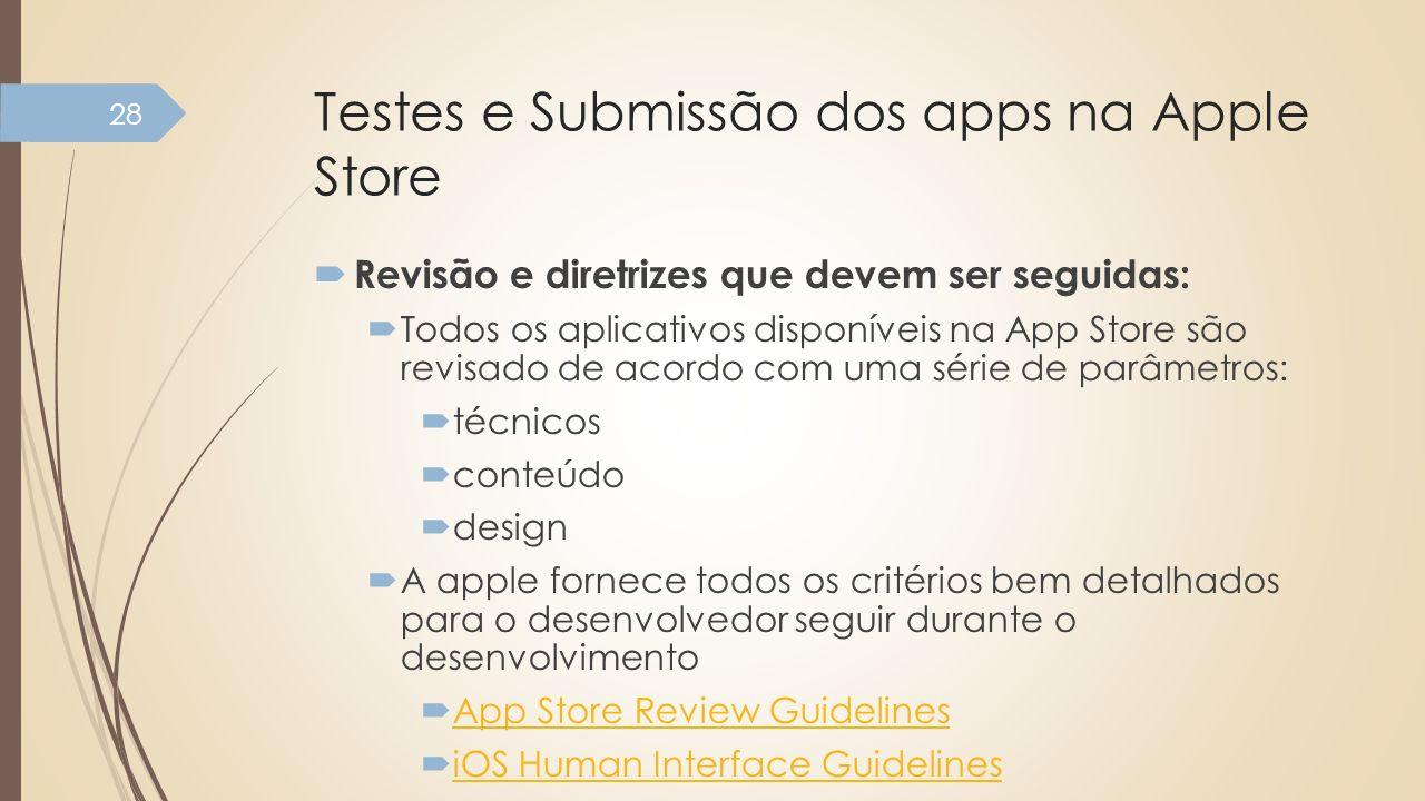 Testes e Submissão dos apps na Apple Store Revisão e diretrizes que devem ser seguidas: Todos os aplicativos disponíveis na App Store são revisado de