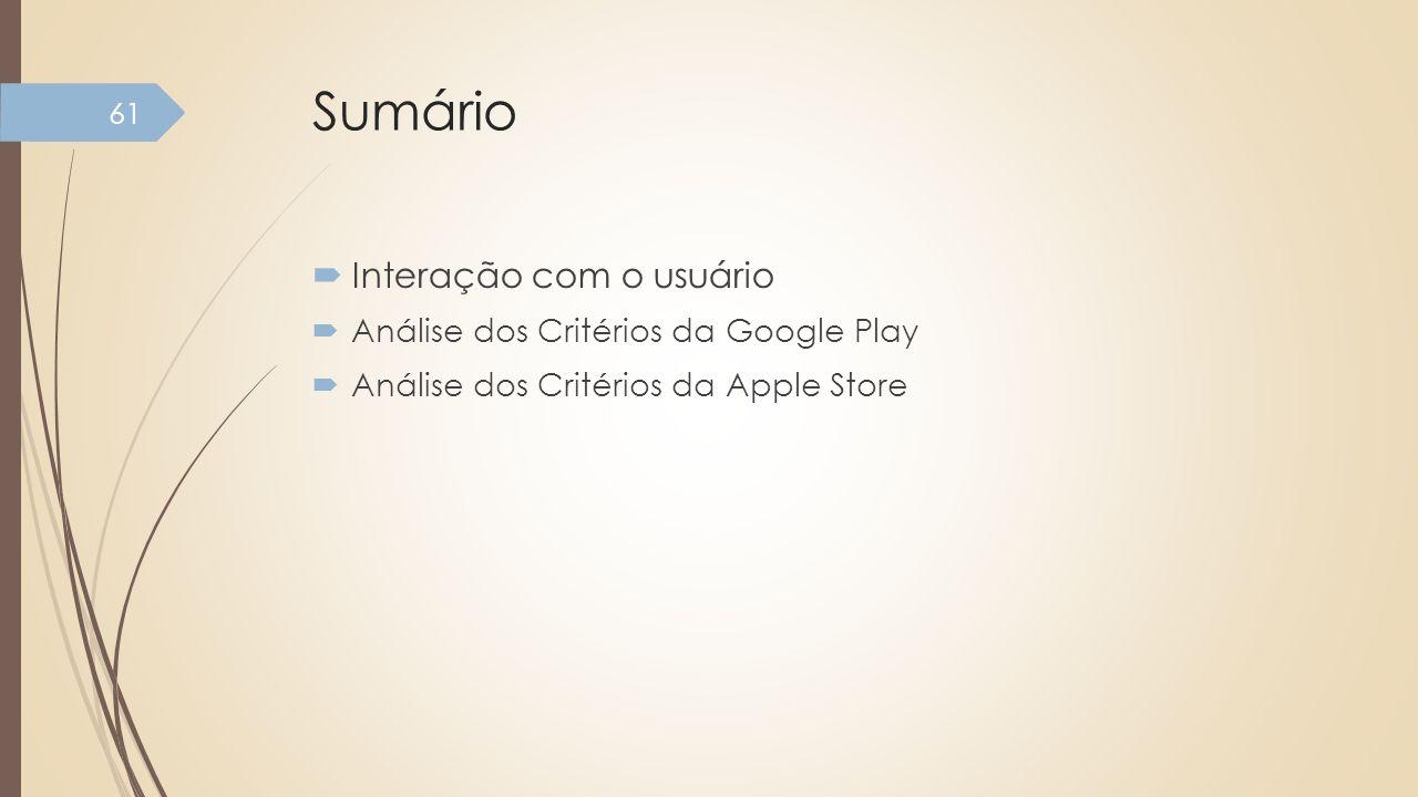 Sumário Interação com o usuário Análise dos Critérios da Google Play Análise dos Critérios da Apple Store 61