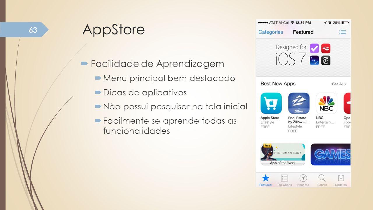 AppStore Facilidade de Aprendizagem Menu principal bem destacado Dicas de aplicativos Não possui pesquisar na tela inicial Facilmente se aprende todas