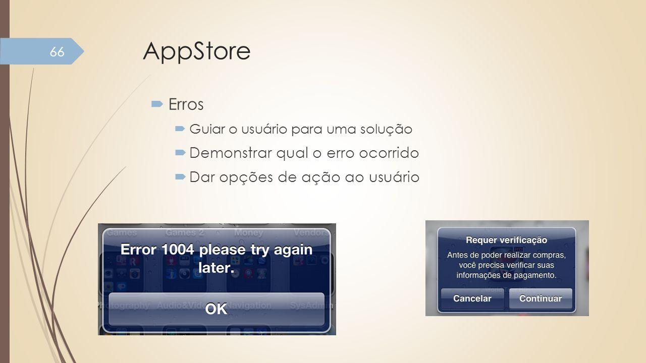 AppStore Erros Guiar o usuário para uma solução Demonstrar qual o erro ocorrido Dar opções de ação ao usuário 66