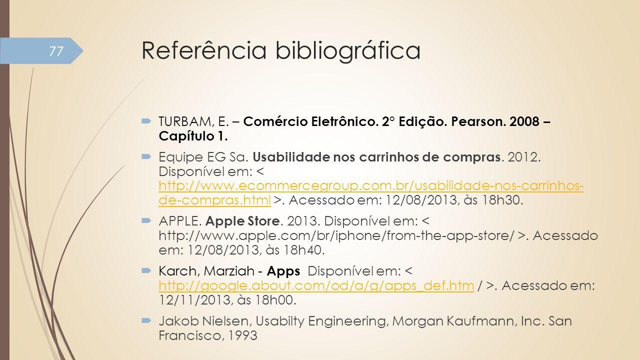 Referência bibliográfica TURBAM, E. – Comércio Eletrônico. 2° Edição. Pearson. 2008 – Capítulo 1. Equipe EG Sa. Usabilidade nos carrinhos de compras.