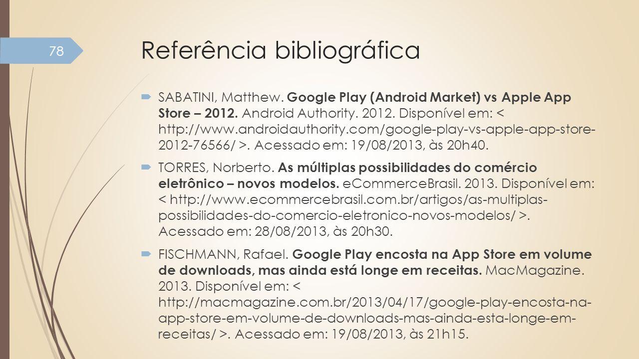 Referência bibliográfica SABATINI, Matthew. Google Play (Android Market) vs Apple App Store – 2012. Android Authority. 2012. Disponível em:. Acessado