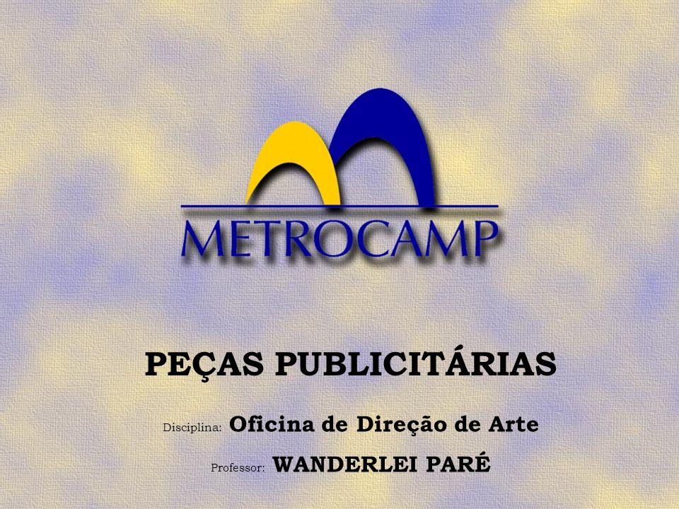 Disciplina: Oficina de Direção de Arte Professor: WANDERLEI PARÉ PEÇAS PUBLICITÁRIAS