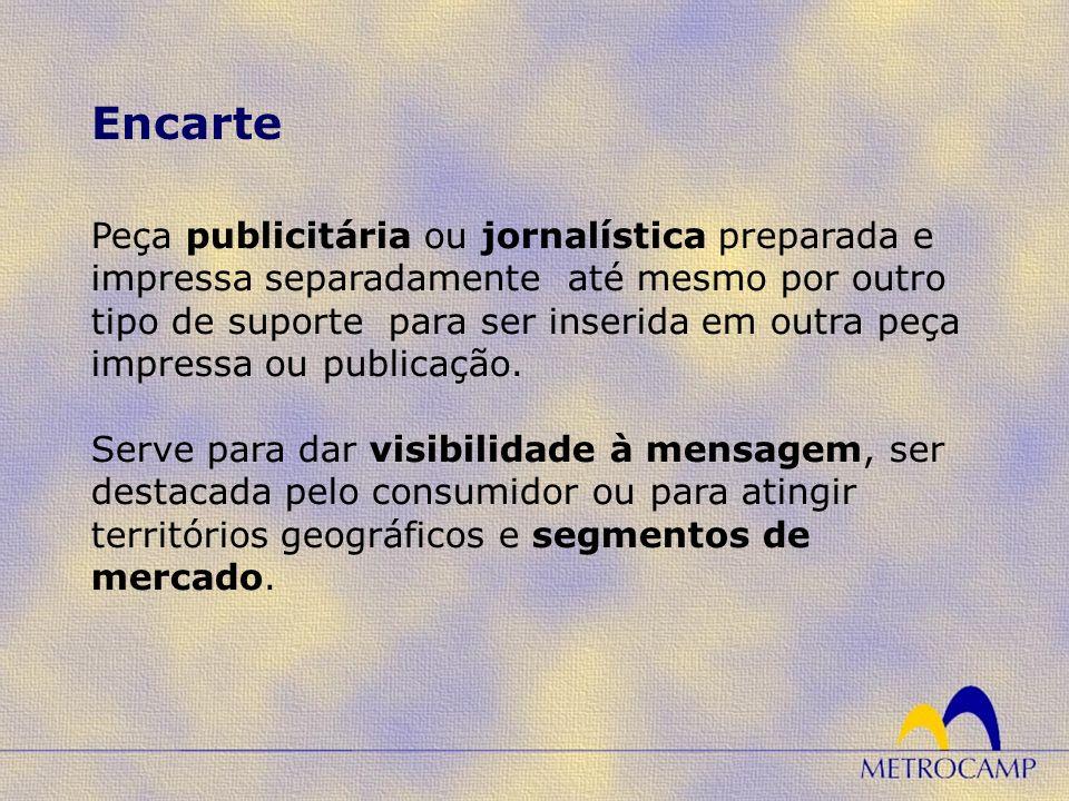 Peça publicitária ou jornalística preparada e impressa separadamente até mesmo por outro tipo de suporte para ser inserida em outra peça impressa ou publicação.