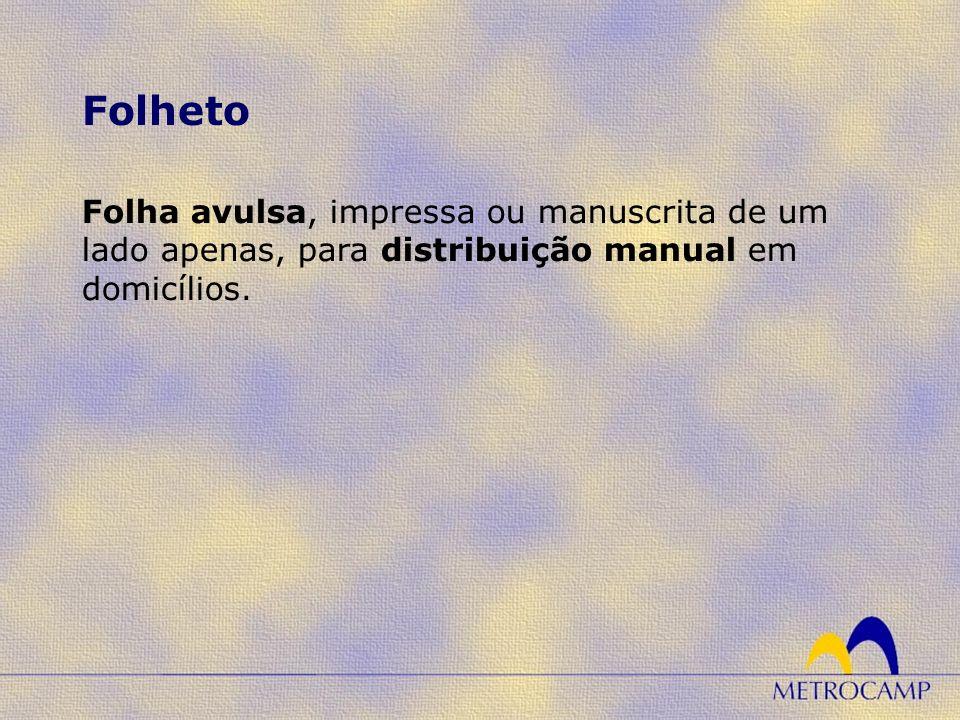 Folha avulsa, impressa ou manuscrita de um lado apenas, para distribuição manual em domicílios.