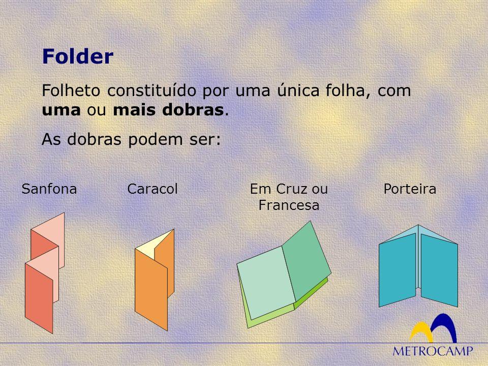 Folheto constituído por uma única folha, com uma ou mais dobras. As dobras podem ser: Folder CaracolSanfonaEm Cruz ou Francesa Porteira