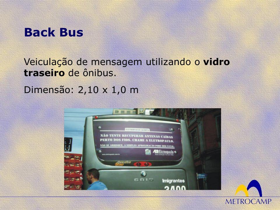 Veiculação de mensagem utilizando o vidro traseiro de ônibus. Dimensão: 2,10 x 1,0 m Back Bus