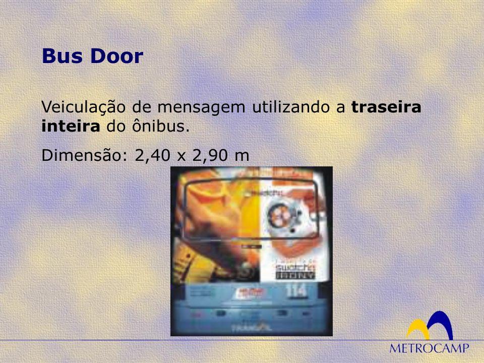 Veiculação de mensagem utilizando a traseira inteira do ônibus. Dimensão: 2,40 x 2,90 m Bus Door