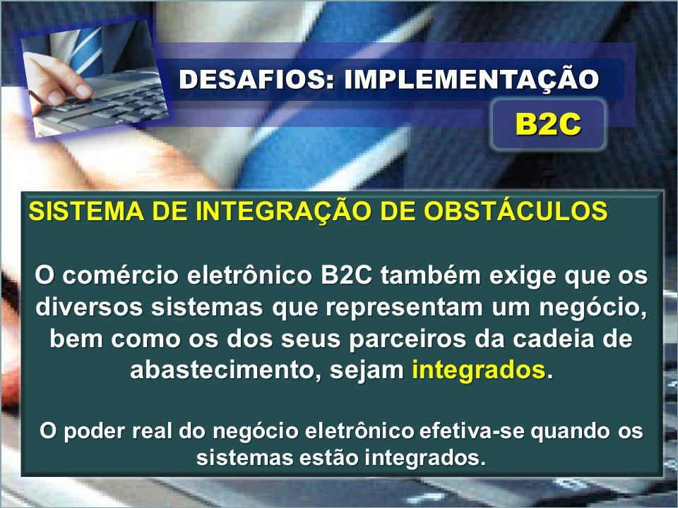 DESAFIOS: IMPLEMENTAÇÃO B2CB2C SISTEMA DE INTEGRAÇÃO DE OBSTÁCULOS O comércio eletrônico B2C também exige que os diversos sistemas que representam um