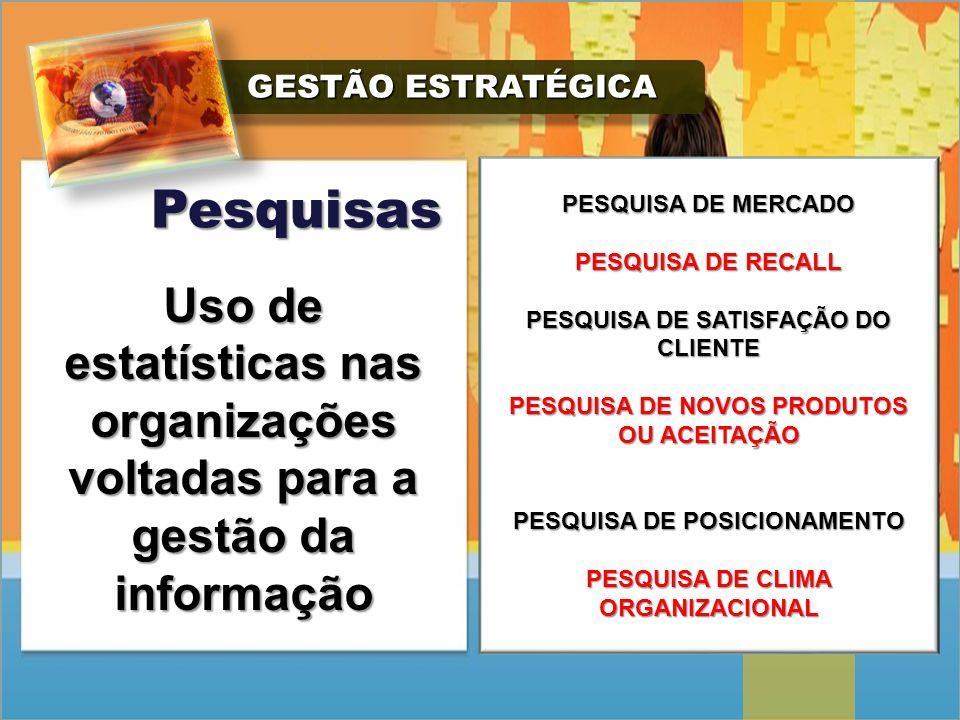 GESTÃO ESTRATÉGICA GESTÃO ESTRATÉGICA Pesquisas Uso de estatísticas nas organizações voltadas para a gestão da informação PESQUISA DE MERCADO PESQUISA