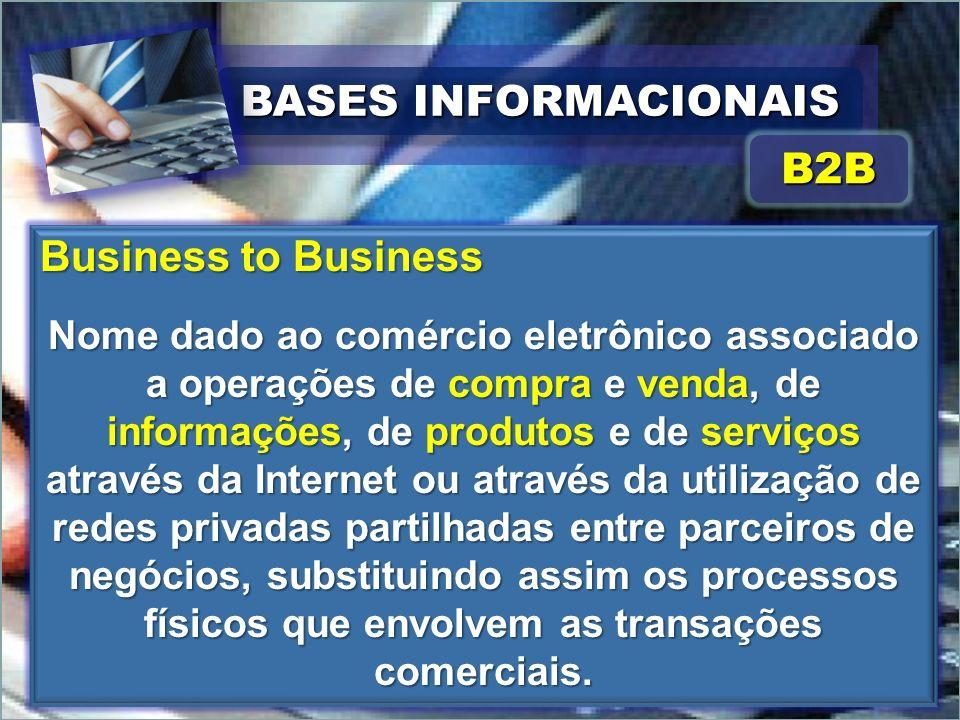 Business to Business Nome dado ao comércio eletrônico associado a operações de compra e venda, de informações, de produtos e de serviços através da In