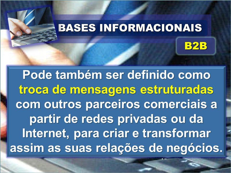 BASES INFORMACIONAIS Pode também ser definido como troca de mensagens estruturadas com outros parceiros comerciais a partir de redes privadas ou da In