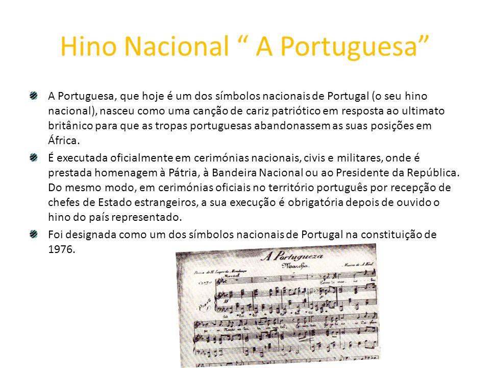 Hino Nacional A Portuguesa A Portuguesa, que hoje é um dos símbolos nacionais de Portugal (o seu hino nacional), nasceu como uma canção de cariz patri