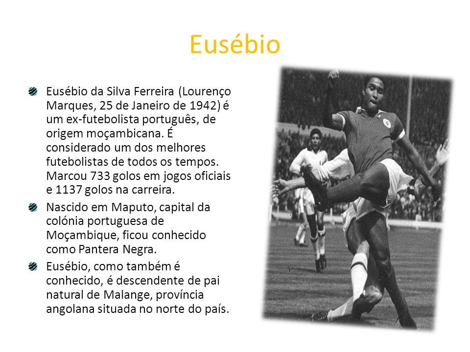 Eusébio Eusébio da Silva Ferreira (Lourenço Marques, 25 de Janeiro de 1942) é um ex-futebolista português, de origem moçambicana. É considerado um dos