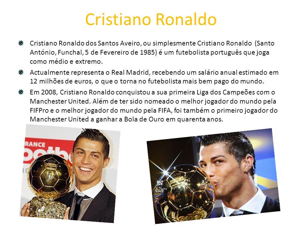 Cristiano Ronaldo Cristiano Ronaldo dos Santos Aveiro, ou simplesmente Cristiano Ronaldo (Santo António, Funchal, 5 de Fevereiro de 1985) é um futebol