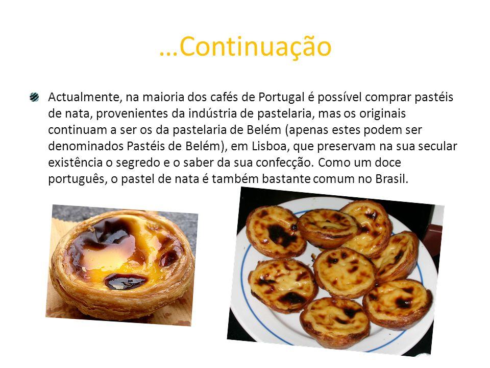 …Continuação Actualmente, na maioria dos cafés de Portugal é possível comprar pastéis de nata, provenientes da indústria de pastelaria, mas os origina