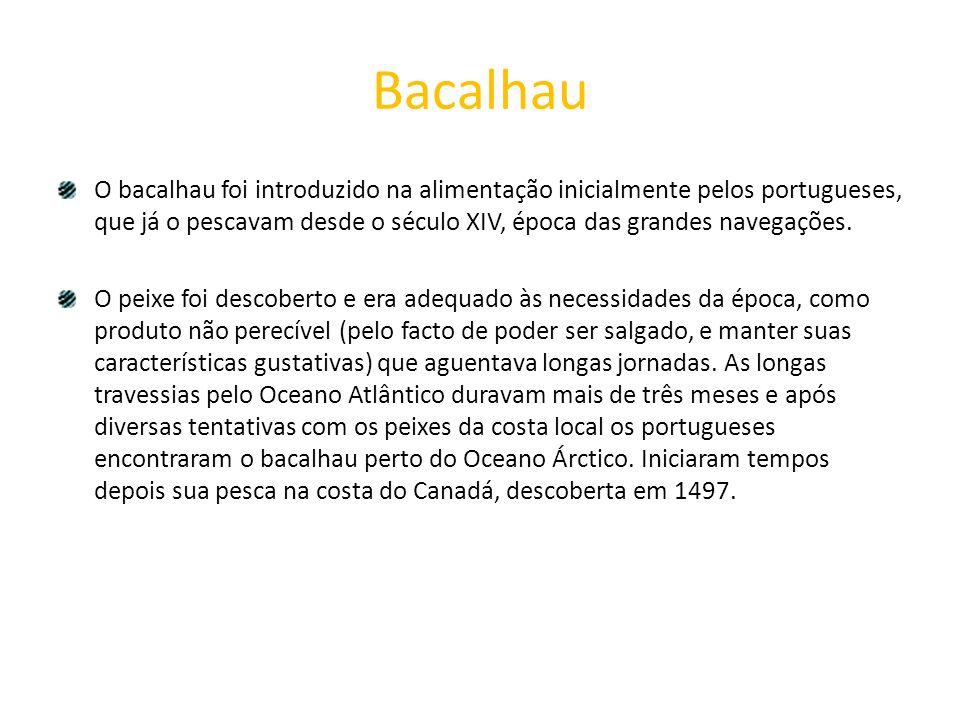 Bacalhau O bacalhau foi introduzido na alimentação inicialmente pelos portugueses, que já o pescavam desde o século XIV, época das grandes navegações.
