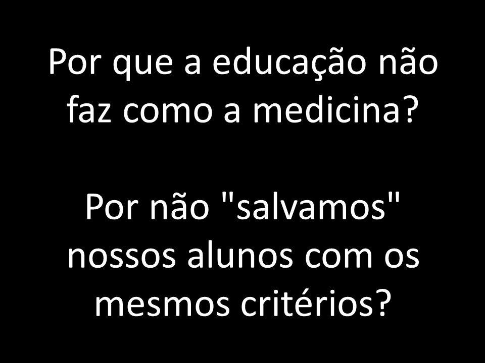 Por que a educação não faz como a medicina? Por não