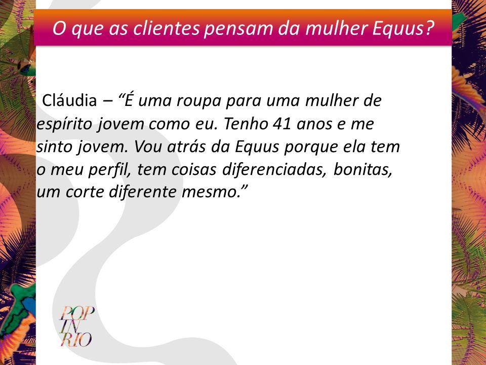 O que as clientes pensam da mulher Equus?.