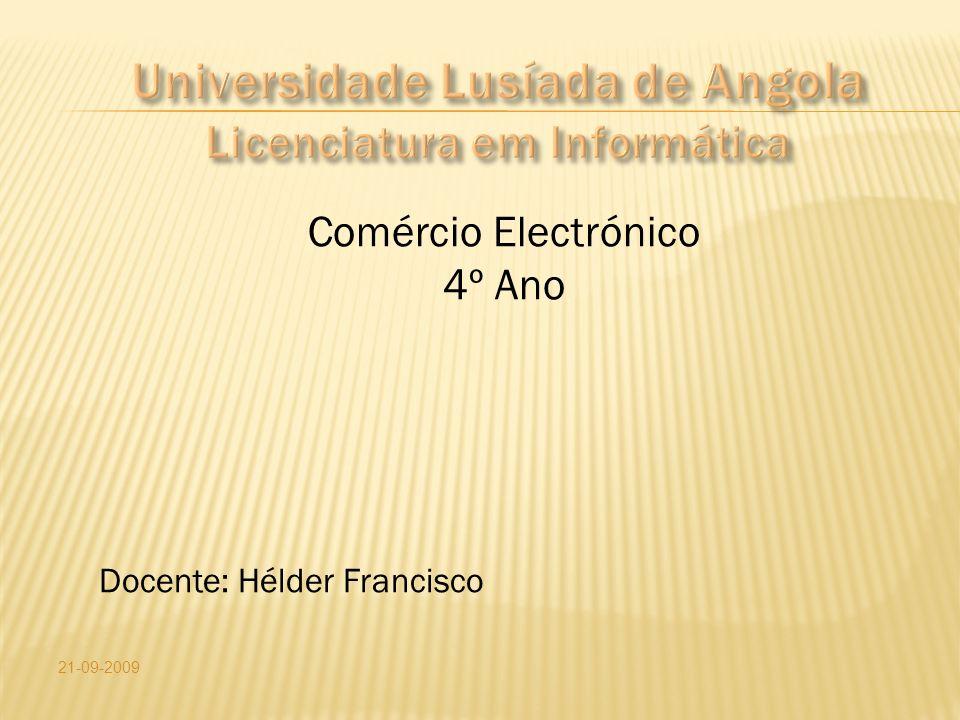 21-09-2009 Comércio Electrónico 4º Ano Docente: Hélder Francisco