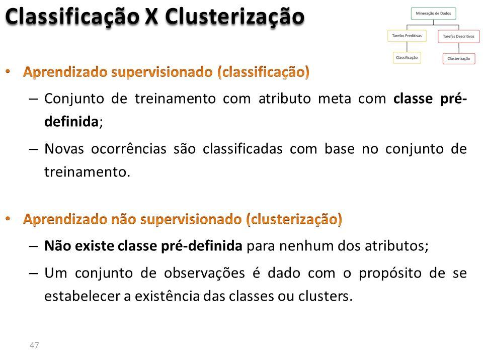 47 Classificação X Clusterização