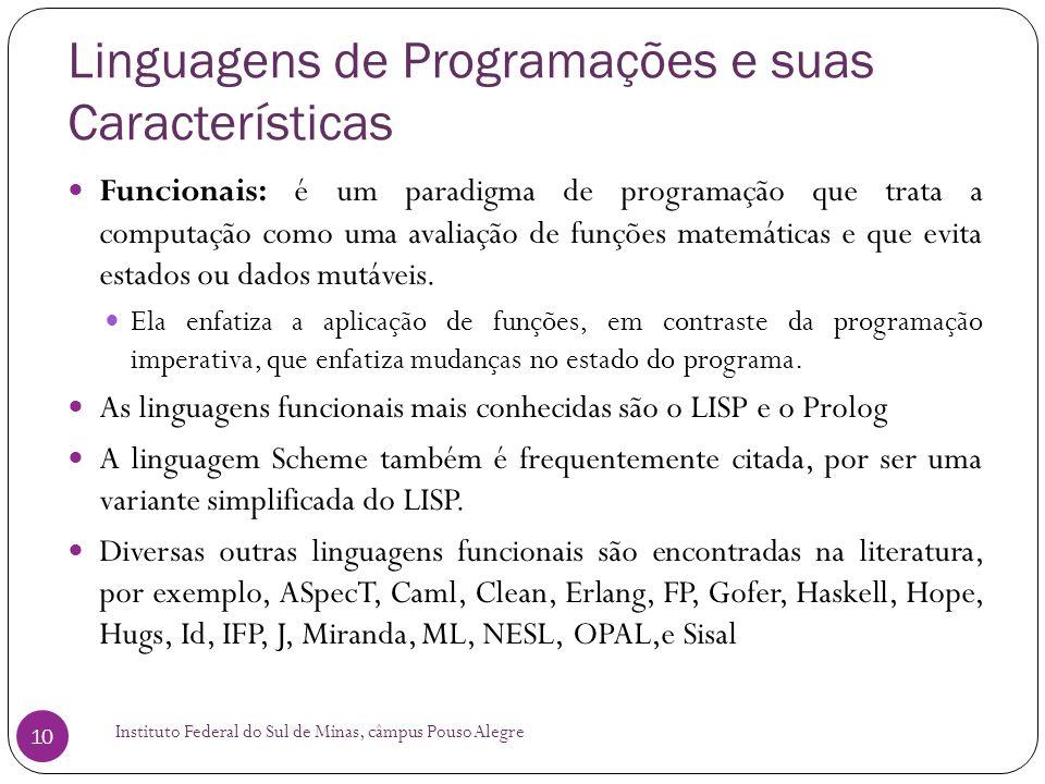 Linguagens de Programações e suas Características Instituto Federal do Sul de Minas, câmpus Pouso Alegre 10 Funcionais: é um paradigma de programação