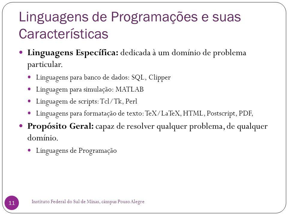 Linguagens de Programações e suas Características Instituto Federal do Sul de Minas, câmpus Pouso Alegre 11 Linguagens Específica: dedicada à um domín