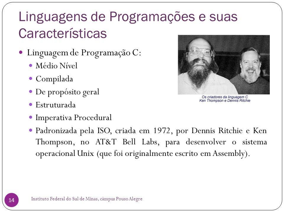 Linguagens de Programações e suas Características Instituto Federal do Sul de Minas, câmpus Pouso Alegre 14 Linguagem de Programação C: Médio Nível Co