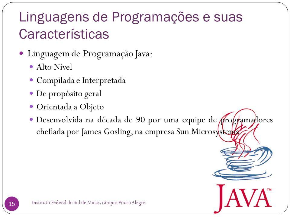 Linguagens de Programações e suas Características Instituto Federal do Sul de Minas, câmpus Pouso Alegre 15 Linguagem de Programação Java: Alto Nível