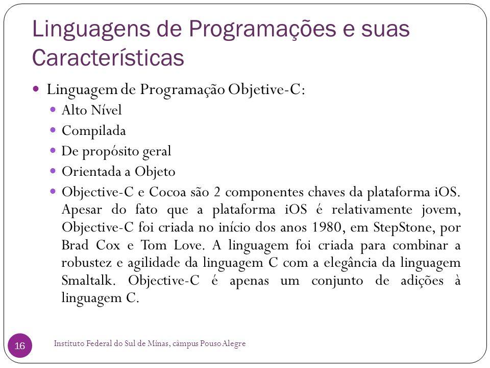 Linguagens de Programações e suas Características Instituto Federal do Sul de Minas, câmpus Pouso Alegre 16 Linguagem de Programação Objetive-C: Alto