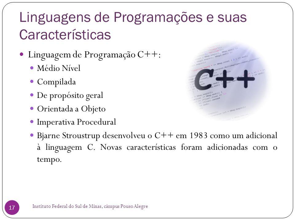 Linguagens de Programações e suas Características Instituto Federal do Sul de Minas, câmpus Pouso Alegre 17 Linguagem de Programação C++: Médio Nível