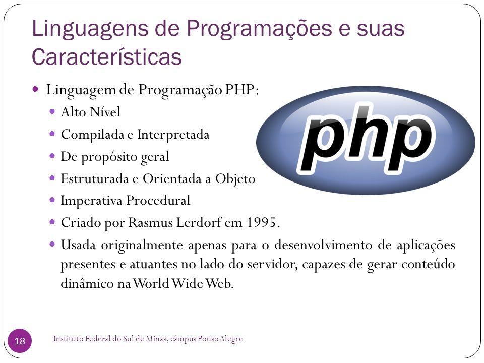 Linguagens de Programações e suas Características Instituto Federal do Sul de Minas, câmpus Pouso Alegre 18 Linguagem de Programação PHP: Alto Nível C