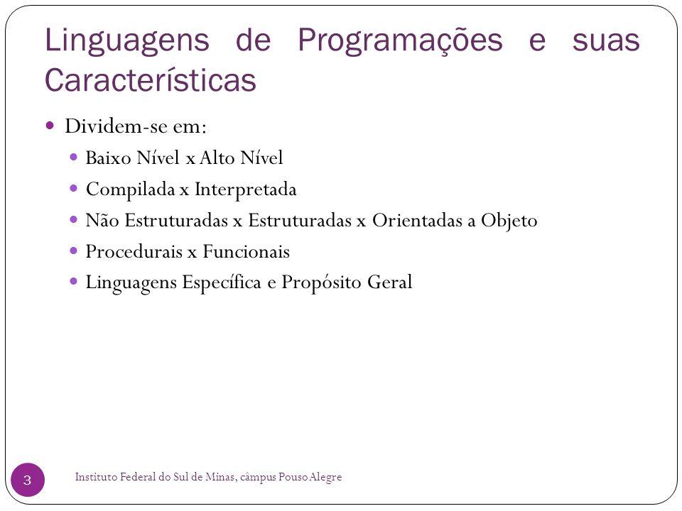 Linguagens de Programações e suas Características Instituto Federal do Sul de Minas, câmpus Pouso Alegre 3 Dividem-se em: Baixo Nível x Alto Nível Com