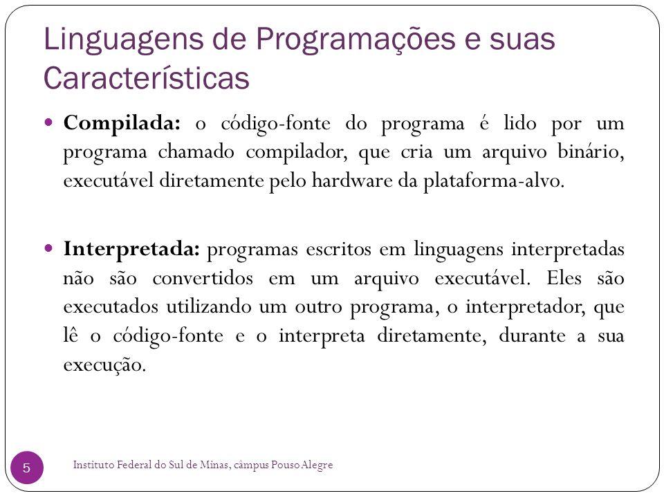 Linguagens de Programações e suas Características Instituto Federal do Sul de Minas, câmpus Pouso Alegre 16 Linguagem de Programação Objetive-C: Alto Nível Compilada De propósito geral Orientada a Objeto Objective-C e Cocoa são 2 componentes chaves da plataforma iOS.