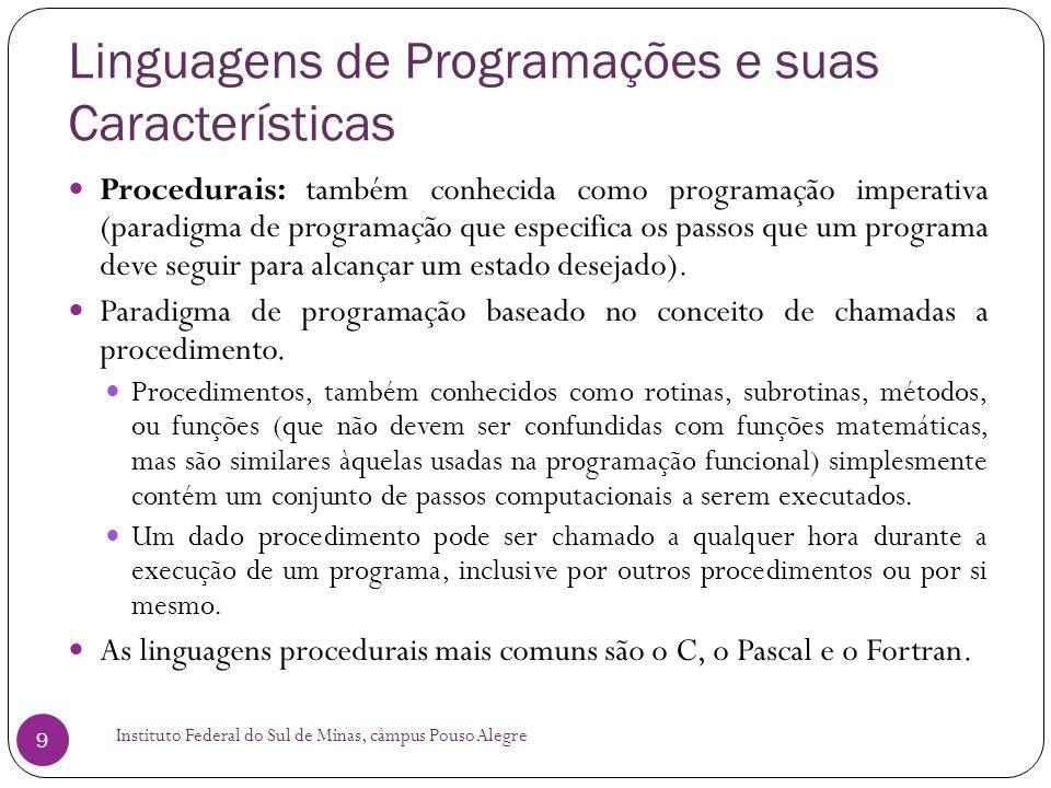 Linguagens de Programações e suas Características Instituto Federal do Sul de Minas, câmpus Pouso Alegre 10 Funcionais: é um paradigma de programação que trata a computação como uma avaliação de funções matemáticas e que evita estados ou dados mutáveis.