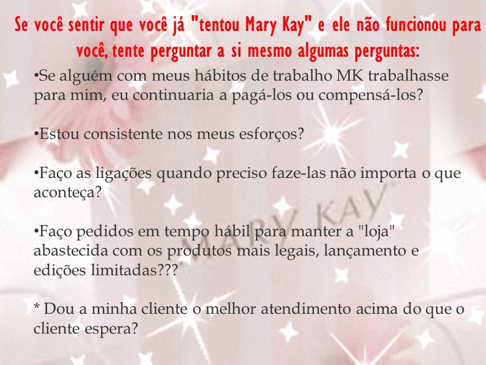 Se você sentir que você já tentou Mary Kay e ele não funcionou para você, tente perguntar a si mesmo algumas perguntas: Faço acompanhamento de todos os clientes potenciais e potenciais consultoras rapidamente e de maneira profissional.