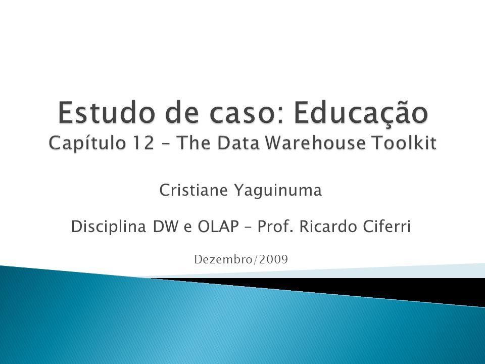 Cristiane Yaguinuma Disciplina DW e OLAP – Prof. Ricardo Ciferri Dezembro/2009