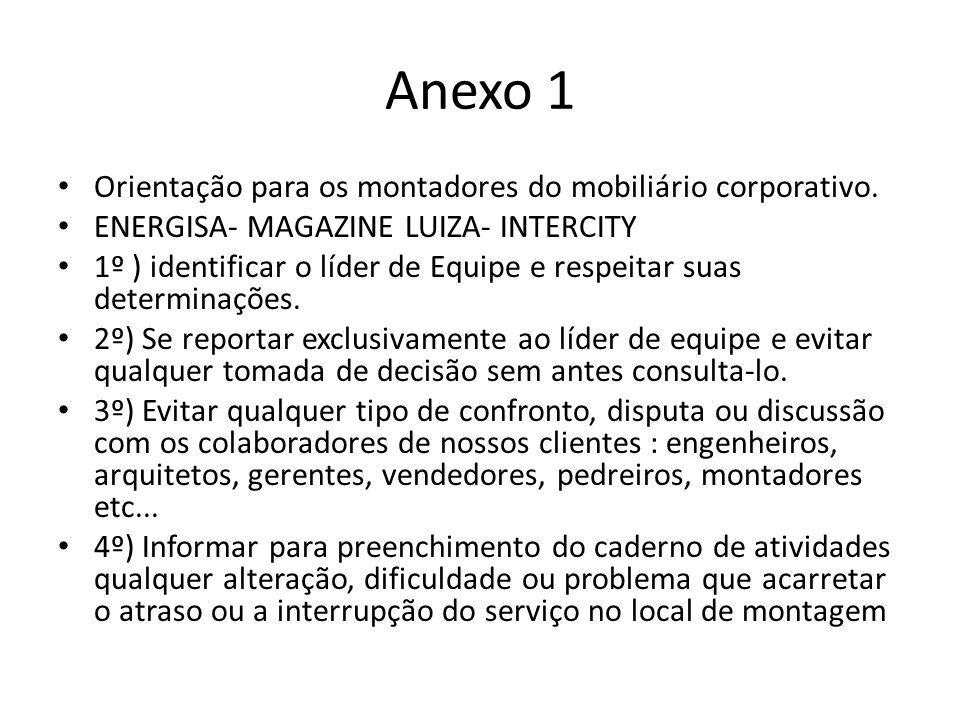 Anexo 1 Orientação para os montadores do mobiliário corporativo. ENERGISA- MAGAZINE LUIZA- INTERCITY 1º ) identificar o líder de Equipe e respeitar su