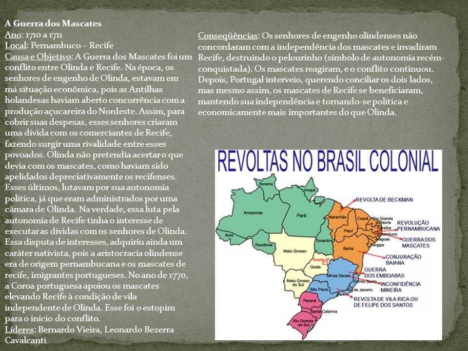A Guerra dos Mascates Ano: 1710 a 1711 Local: Pernambuco – Recife Causa e Objetivo: A Guerra dos Mascates foi um conflito entre Olinda e Recife. Na ép