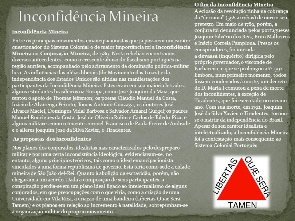 Inconfidência Mineira Entre os principais movimentos emancipacionistas que já possuem um caráter questionador do Sistema Colonial o de maior importânc