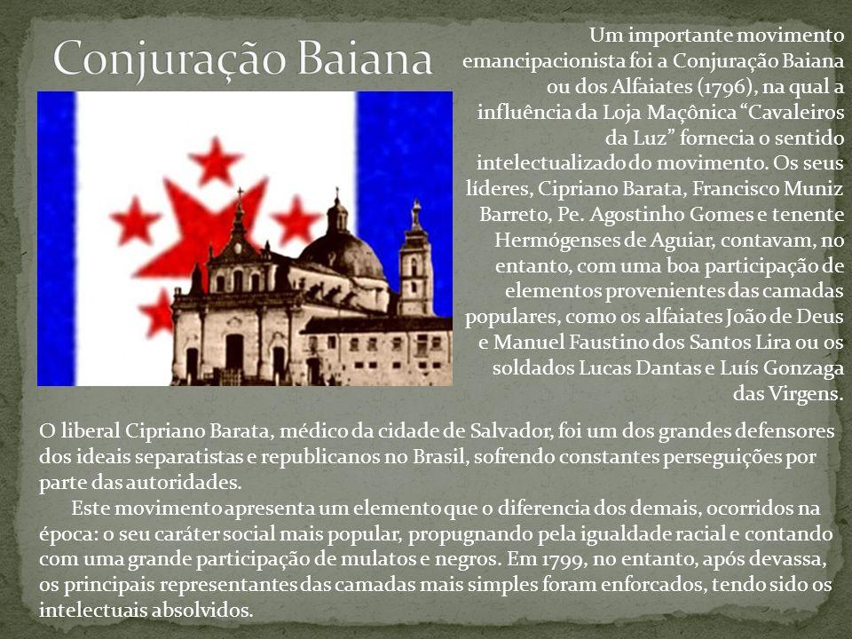 Um importante movimento emancipacionista foi a Conjuração Baiana ou dos Alfaiates (1796), na qual a influência da Loja Maçônica Cavaleiros da Luz forn