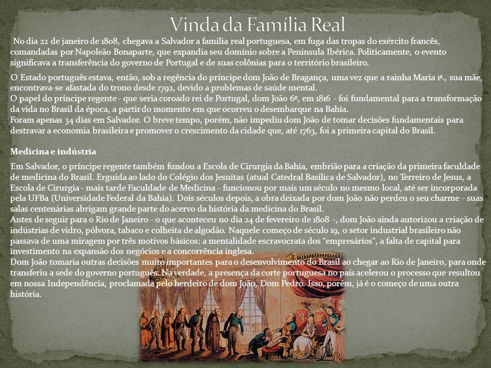 No dia 22 de janeiro de 1808, chegava a Salvador a família real portuguesa, em fuga das tropas do exército francês, comandadas por Napoleão Bonaparte,