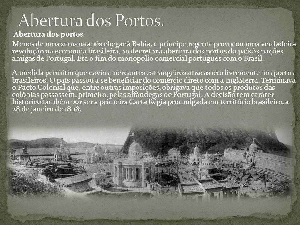 Abertura dos portos Menos de uma semana após chegar à Bahia, o príncipe regente provocou uma verdadeira revolução na economia brasileira, ao decretar