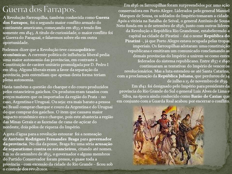 A Revolução Farroupilha, também conhecida como Guerra dos Farrapos, foi o segundo maior conflito armado do continente americano, começando em 1835 e t