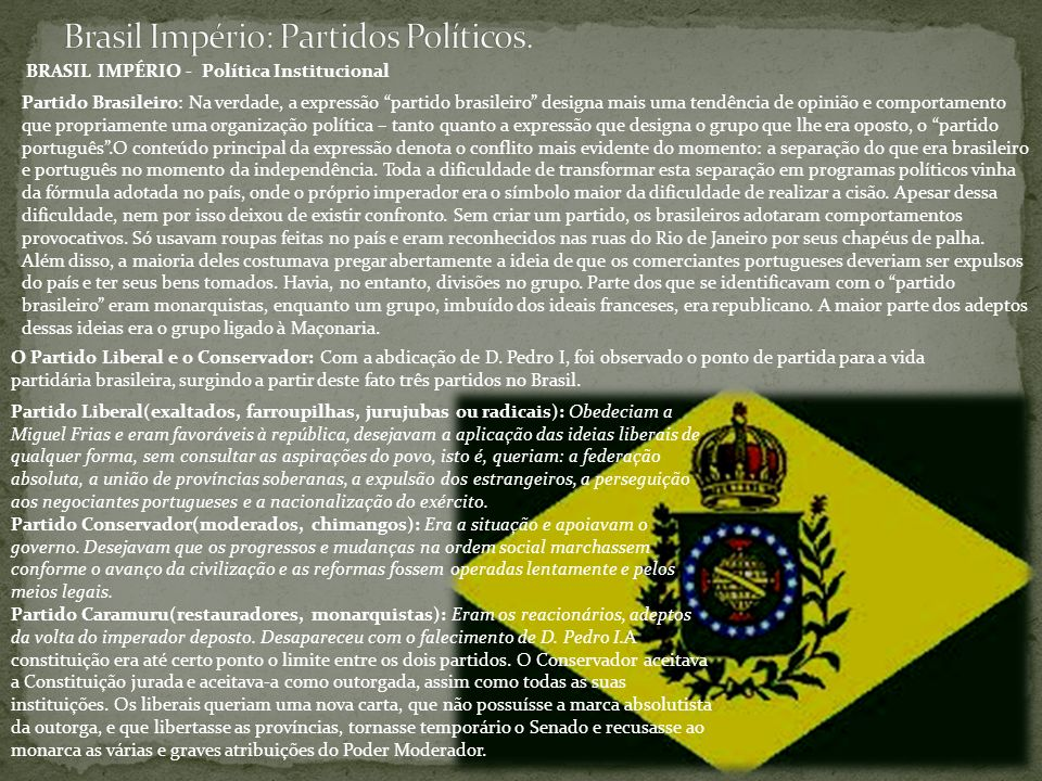 BRASIL IMPÉRIO - Política Institucional Partido Brasileiro: Na verdade, a expressão partido brasileiro designa mais uma tendência de opinião e comport
