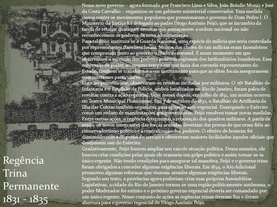 Nesse novo governo – agora formado por Francisco Lima e Silva, João Bráulio Muniz e José da Costa Carvalho – organizou-se um gabinete ministerial cons