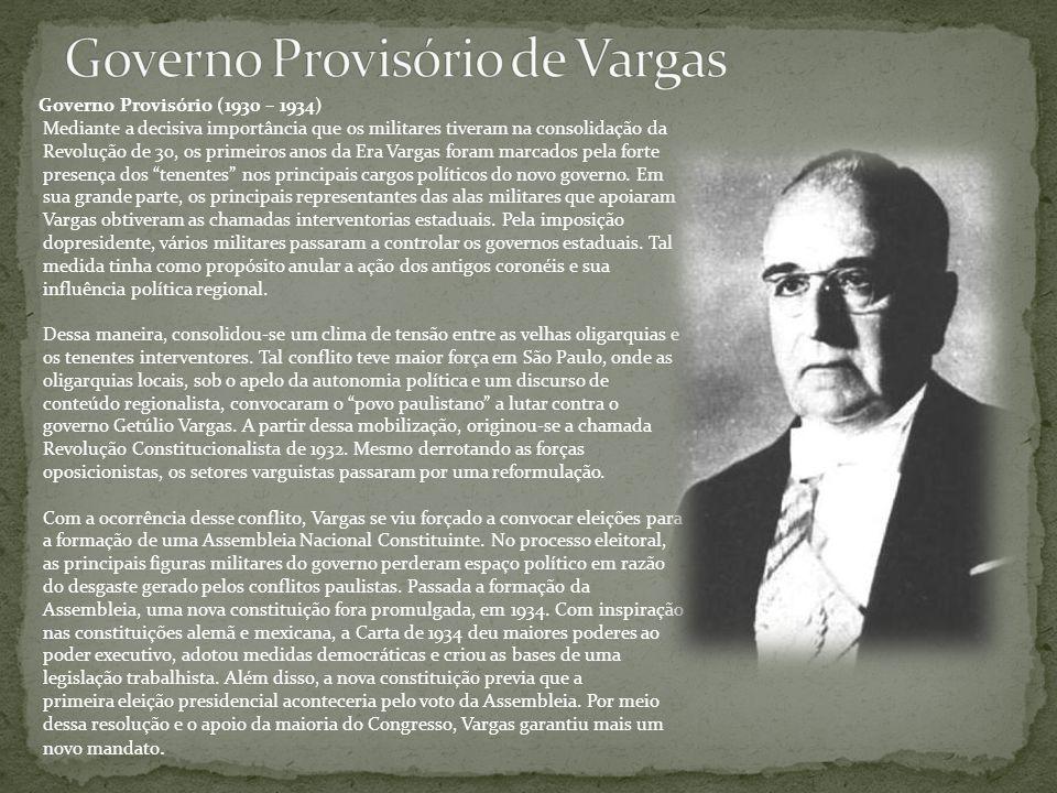 Governo Provisório (1930 – 1934) Mediante a decisiva importância que os militares tiveram na consolidação da Revolução de 30, os primeiros anos da Era