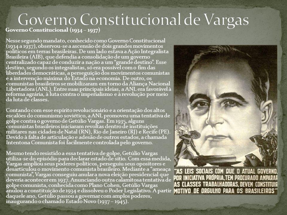 Governo Constitucional (1934 – 1937) Nesse segundo mandato, conhecido como Governo Constitucional (1934 a 1937), observou-se a ascensão de dois grande
