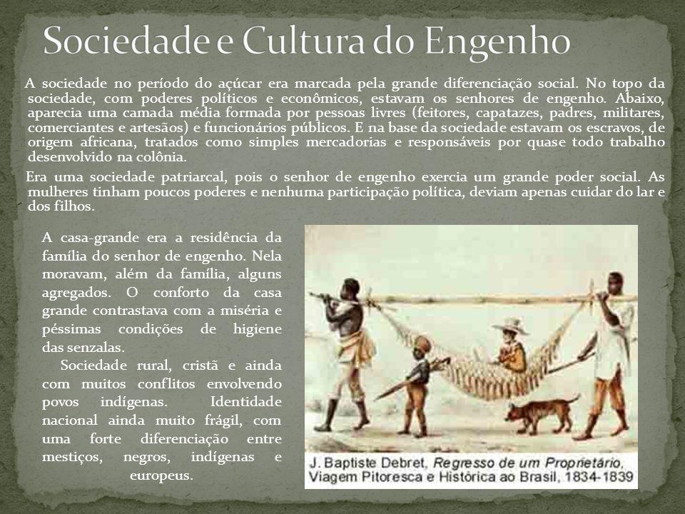 A sociedade no período do açúcar era marcada pela grande diferenciação social. No topo da sociedade, com poderes políticos e econômicos, estavam os se
